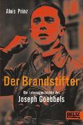 Cover-Bild zu Prinz, Alois: Der Brandstifter. Die Lebensgeschichte des Joseph Goebbels