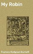 Cover-Bild zu My Robin (eBook) von Burnett, Frances Hodgson
