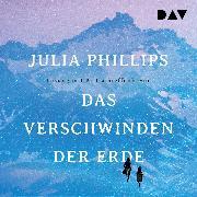 Cover-Bild zu Phillips, Julia: Das Verschwinden der Erde (Audio Download)
