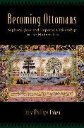 Cover-Bild zu Cohen, Julia Phillips: Becoming Ottomans: Sephardi Jews and Imperial Citizenship in the Modern Era