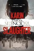 Cover-Bild zu Slaughter, Karin: A esposa silenciosa (eBook)