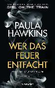 Cover-Bild zu Hawkins, Paula: Wer das Feuer entfacht - Keine Tat ist je vergessen (eBook)