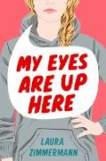 Cover-Bild zu Zimmermann, Laura: My Eyes Are Up Here (eBook)