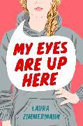 Cover-Bild zu Zimmermann, Laura: My Eyes Are Up Here