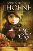 Cover-Bild zu Thoene, Bodie: Take This Cup (eBook)