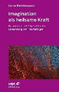 Cover-Bild zu Reddemann, Luise: Imagination als heilsame Kraft (eBook)
