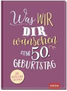 Cover-Bild zu Groh Kreativteam (Hrsg.): Was wir dir wünschen zum 50. Geburtstag
