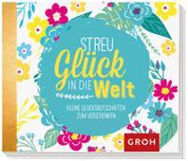Cover-Bild zu Groh Kreativteam (Hrsg.): Streu Glück in die Welt: Kleine Glücksbotschaften zum Verschenken