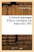 Cover-Bild zu Pfister, Christian: Comment Et Pourquoi l'Alsace s'Est Donnée À La France