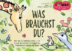 Cover-Bild zu Grubhofer, Hanna: Was brauchst du? Mit der Giraffensprache und Gewaltfreier Kommunikation Konflikte kindgerecht lösen (eBook)