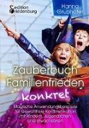 Cover-Bild zu Grubhofer, Hanna: Zauberbuch Familienfrieden konkret - Magische Anwendungsbeispiele für Gewaltfreie Kommunikation mit Kindern, Jugendlichen und Erwachsenen