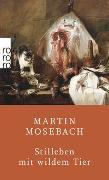 Cover-Bild zu Mosebach, Martin: Stilleben mit wildem Tier