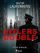 Cover-Bild zu Laufenberg, Walter: Hitlers Double. Tatsachenroman (eBook)
