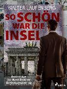 Cover-Bild zu Laufenberg, Walter: So schön war die Insel. Bericht aus der West-Berliner Regierungszentrale (eBook)