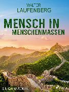 Cover-Bild zu Laufenberg, Walter: Mensch in Menschenmassen - Ein Chinaroman (eBook)