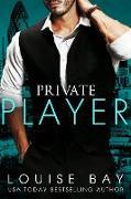 Cover-Bild zu Bay, Louise: Private Player (The Player Series, #2) (eBook)