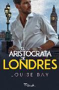 Cover-Bild zu Bay, Louise: El aristócrata de Londres (eBook)