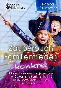 Cover-Bild zu Grubhofer, Hanna: Zauberbuch Familienfrieden konkret - Magische Anwendungsbeispiele für Gewaltfreie Kommunikation mit Kindern, Jugendlichen und Erwachsenen (eBook)