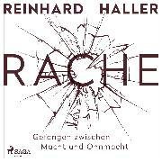 Cover-Bild zu Haller, Reinhard: Rache - Gefangen zwischen Macht und Ohnmacht (Audio Download)