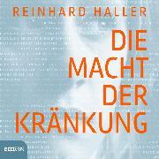 Cover-Bild zu Haller, Reinhard: Die Macht der Kränkung (Audio Download)