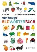 Cover-Bild zu Carle, Eric: Die kleine Raupe Nimmersatt - Mein großes Bildwörterbuch