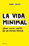 Cover-Bild zu La vida minimal: Cómo vivir cien años con salud y felicidad / The Minimalist Life: How to Live 100 Years with Health and Happiness von Campos, Pedro