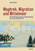 Cover-Bild zu Maghreb, Migration und Mittelmeer von Stauffer, Beat