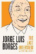 Cover-Bild zu Jorge Luis Borges: The Last Interview (eBook) von Borges, Jorge Luis
