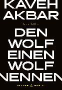 Cover-Bild zu Den Wolf einen Wolf nennen von Akbar, Kaveh