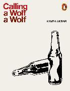 Cover-Bild zu Calling a Wolf a Wolf (eBook) von Akbar, Kaveh