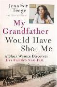 Cover-Bild zu My Grandfather Would Have Shot Me von Teege, Jennifer