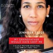 Cover-Bild zu My Grandfather Would Have Shot Me: A Black Woman Discovers Her Family's Nazi Past von Teege, Jennifer