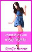 Cover-Bild zu Urlaubsflirts und wilde Küsse (eBook) von Sommer, Jennifer