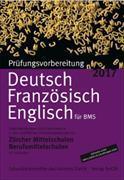 Cover-Bild zu Prüfungsvorbereitung Deutsch, Französisch, Englisch 2017 für BMS von Sekundarlehrkräfte des Kantons Zürich (Hrsg.)