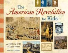 Cover-Bild zu Herbert, Janis: The American Revolution for Kids: A History with 21 Activities