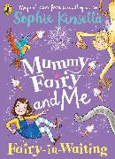 Cover-Bild zu Kinsella, Sophie: Mummy Fairy and Me: Fairy-in-Waiting