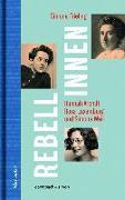 Cover-Bild zu Frieling, Simone: Rebellinnen - Hannah Arendt, Rosa Luxemburg und Simone Weil