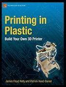 Cover-Bild zu Printing in Plastic: Build Your Own 3D Printer von Floyd Kelly, James