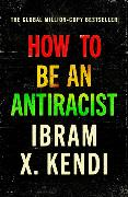 Cover-Bild zu Kendi, Ibram X.: How To Be an Antiracist