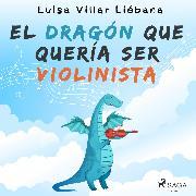 Cover-Bild zu El dragón que quería ser violinista (Audio Download) von Liébana, Luisa Villar
