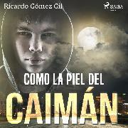 Cover-Bild zu Como la piel del caimán (Audio Download) von Gil, Ricardo Gómez