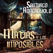 Cover-Bild zu Matías y los imposibles (Audio Download) von Roncagliolo, Santiago