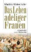 Cover-Bild zu Das Leben adeliger Frauen von Winkelhofer, Martina
