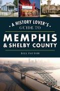 Cover-Bild zu History Lover's Guide to Memphis & Shelby County (eBook) von Patton, Bill