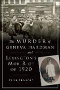 Cover-Bild zu Murder of Geneva Hardman and Lexington's Mob Riot of 1920 (eBook) von Brackney, Peter