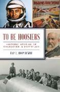 Cover-Bild zu To Be Hoosiers (eBook) von Boomhower, Ray E.