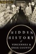 Cover-Bild zu Hidden History of Vincennes & Knox County (eBook) von Spangle, Brian