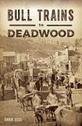 Cover-Bild zu Bull Trains to Deadwood (eBook) von Cecil, Chuck