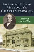 Cover-Bild zu Life and Times of Missouri's Charles Parsons (eBook) von Launius, John