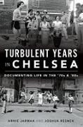 Cover-Bild zu Turbulent Years in Chelsea (eBook) von Jarmak, Arnie